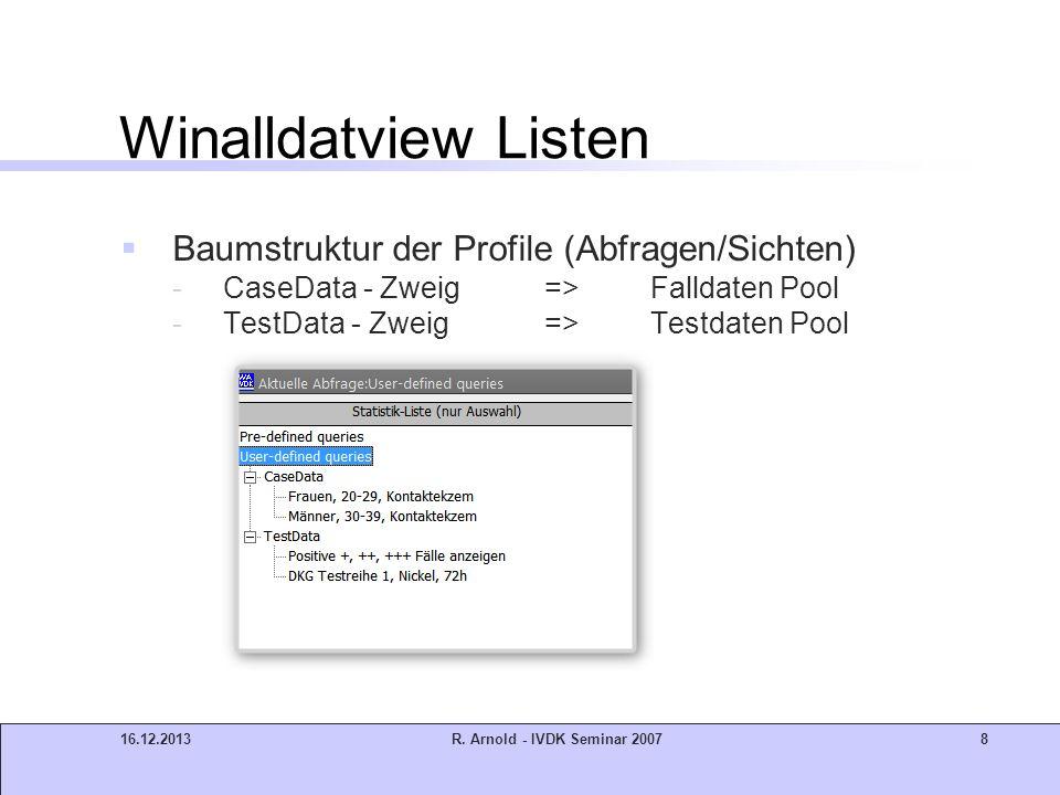 16.12.2013R. Arnold - IVDK Seminar 20078 Winalldatview Listen Baumstruktur der Profile (Abfragen/Sichten) -CaseData - Zweig => Falldaten Pool -TestDat