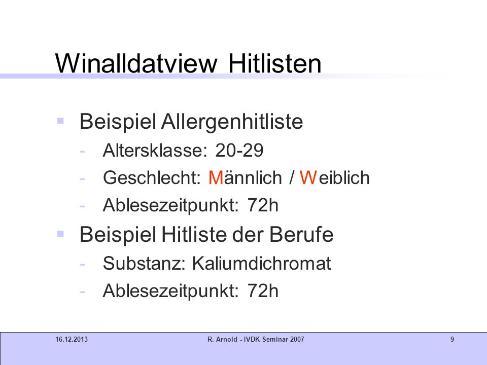 16.12.2013R. Arnold - IVDK Seminar 20079 Winalldatview Hitlisten Beispiel Allergenhitliste -Altersklasse: 20-29 -Geschlecht: Männlich / Weiblich -Able