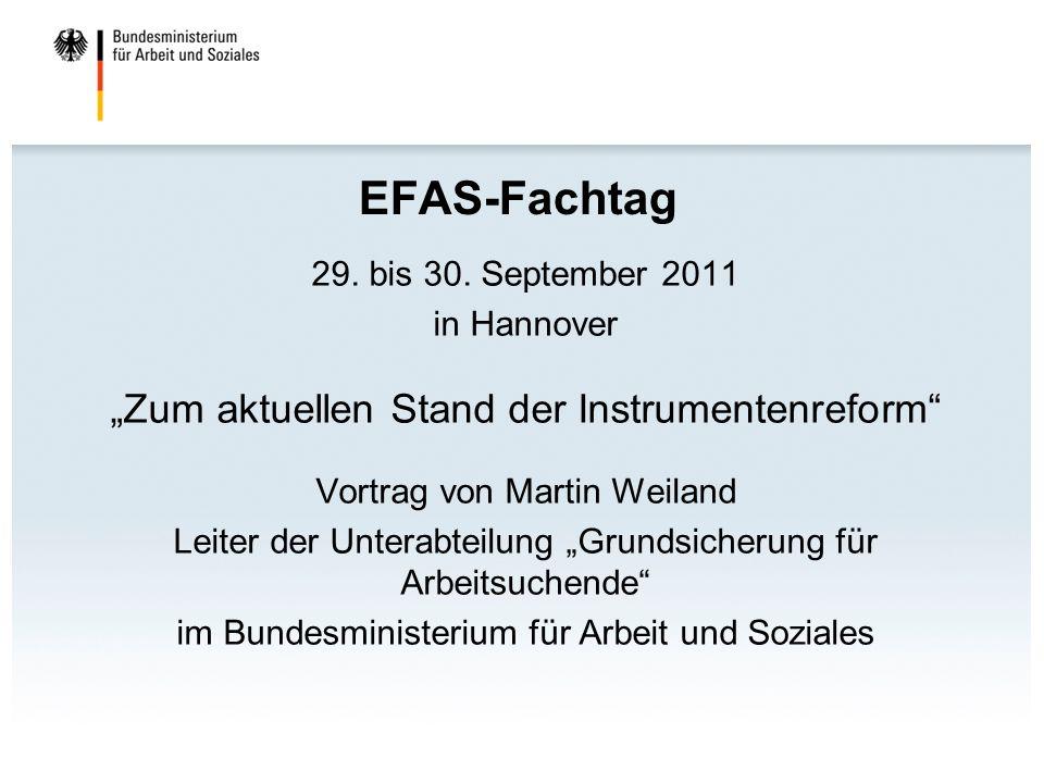 EFAS-Fachtag 29. bis 30. September 2011 in Hannover Zum aktuellen Stand der Instrumentenreform Vortrag von Martin Weiland Leiter der Unterabteilung Gr