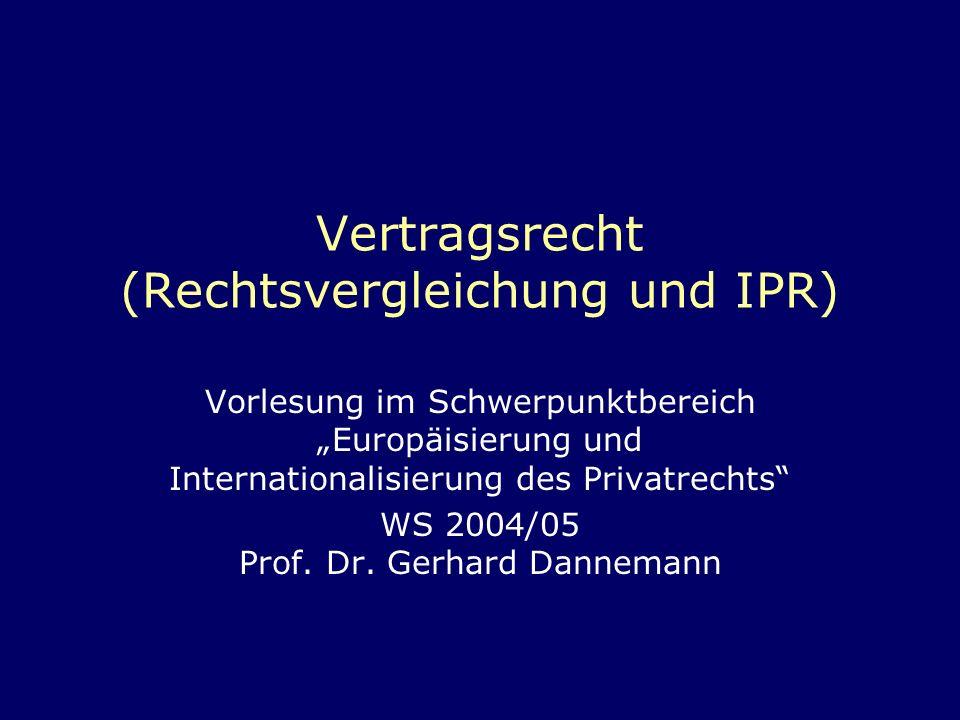 Vertragsrecht (Rechtsvergleichung und IPR) Vorlesung im Schwerpunktbereich Europäisierung und Internationalisierung des Privatrechts WS 2004/05 Prof.
