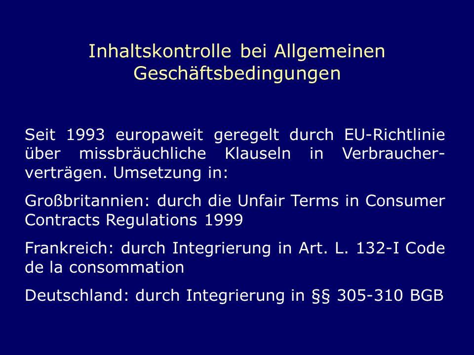 Inhaltskontrolle bei Allgemeinen Geschäftsbedingungen Seit 1993 europaweit geregelt durch EU-Richtlinie über missbräuchliche Klauseln in Verbraucher-