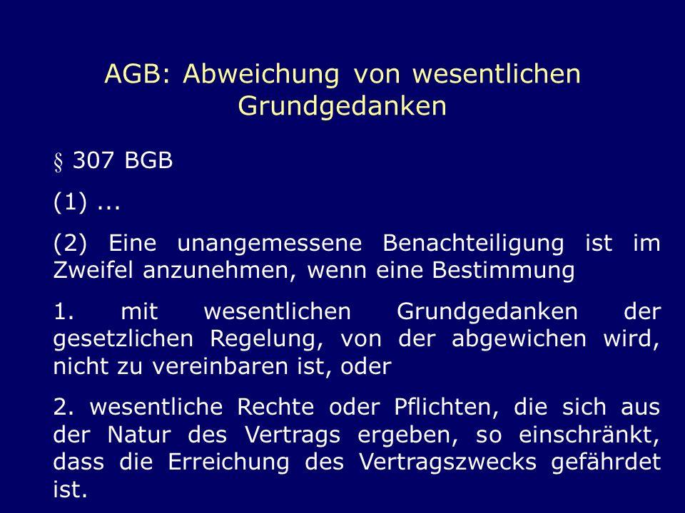 AGB: Abweichung von wesentlichen Grundgedanken § 307 BGB (1)... (2) Eine unangemessene Benachteiligung ist im Zweifel anzunehmen, wenn eine Bestimmung