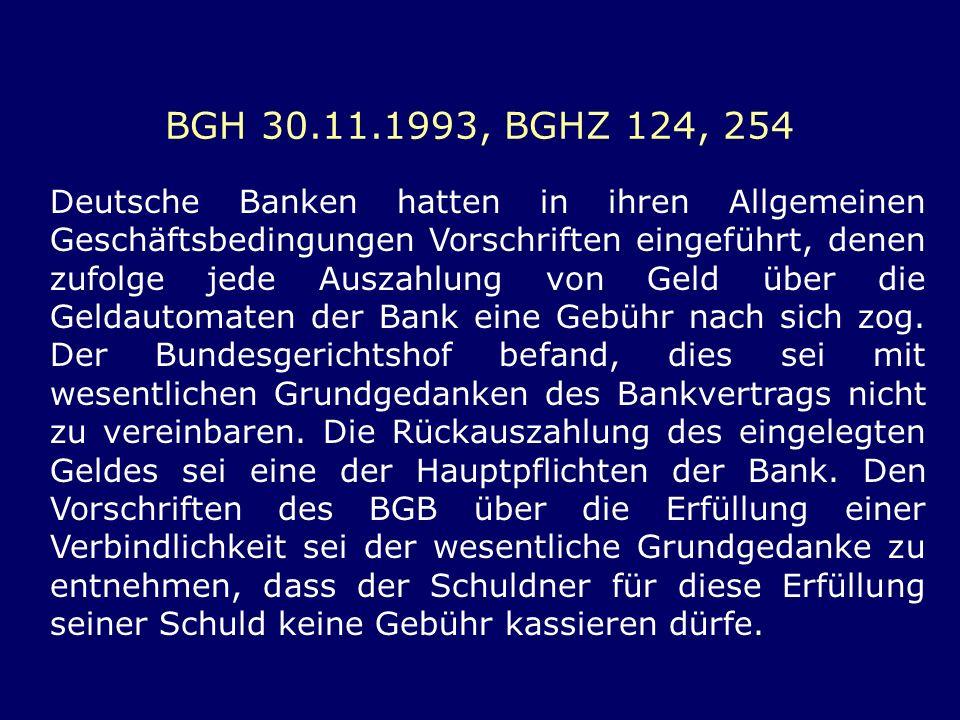 BGH 30.11.1993, BGHZ 124, 254 Deutsche Banken hatten in ihren Allgemeinen Geschäftsbedingungen Vorschriften eingeführt, denen zufolge jede Auszahlung