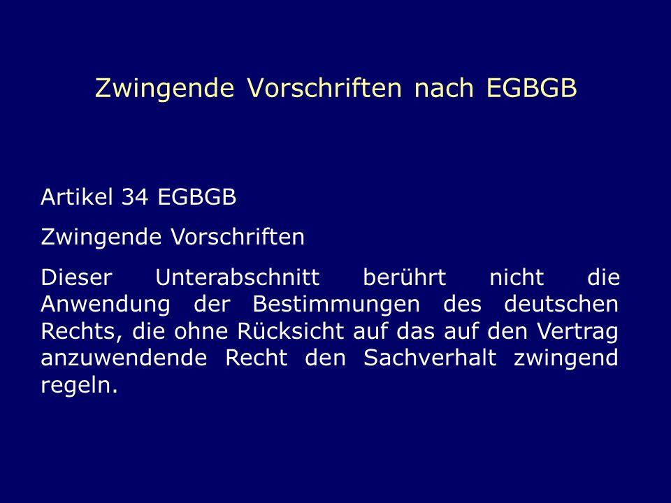 Zwingende Vorschriften nach EGBGB Artikel 34 EGBGB Zwingende Vorschriften Dieser Unterabschnitt berührt nicht die Anwendung der Bestimmungen des deuts