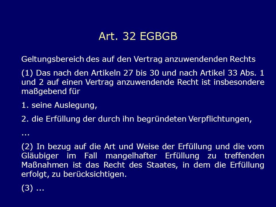 Art. 32 EGBGB Geltungsbereich des auf den Vertrag anzuwendenden Rechts (1) Das nach den Artikeln 27 bis 30 und nach Artikel 33 Abs. 1 und 2 auf einen