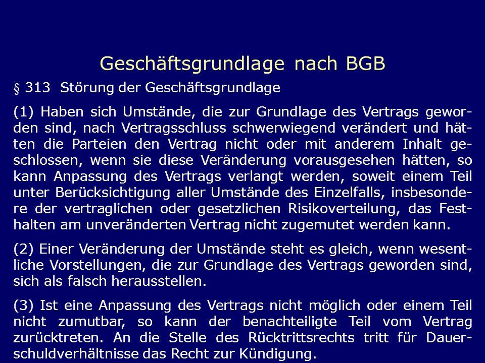 Geschäftsgrundlage nach BGB § 313 Störung der Geschäftsgrundlage (1) Haben sich Umstände, die zur Grundlage des Vertrags gewor- den sind, nach Vertrag