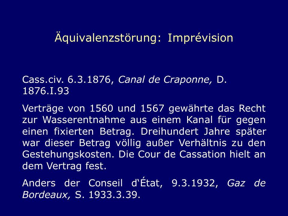 Äquivalenzstörung: Imprévision Cass.civ. 6.3.1876, Canal de Craponne, D. 1876.I.93 Verträge von 1560 und 1567 gewährte das Recht zur Wasserentnahme au