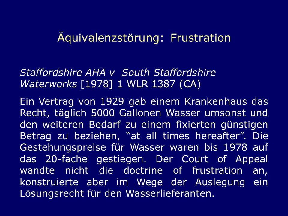 Äquivalenzstörung: Frustration Staffordshire AHA v South Staffordshire Waterworks [1978] 1 WLR 1387 (CA) Ein Vertrag von 1929 gab einem Krankenhaus da
