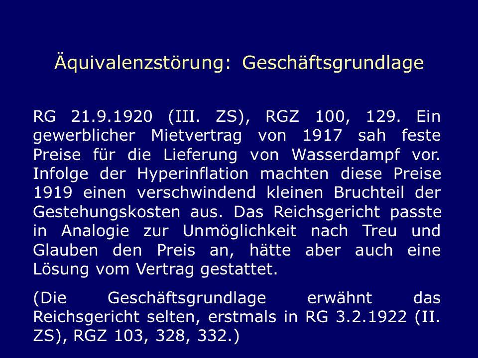 Äquivalenzstörung: Geschäftsgrundlage RG 21.9.1920 (III. ZS), RGZ 100, 129. Ein gewerblicher Mietvertrag von 1917 sah feste Preise für die Lieferung v