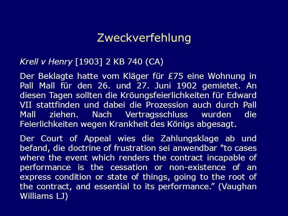 Zweckverfehlung Krell v Henry [1903] 2 KB 740 (CA) Der Beklagte hatte vom Kläger für £75 eine Wohnung in Pall Mall für den 26. und 27. Juni 1902 gemie