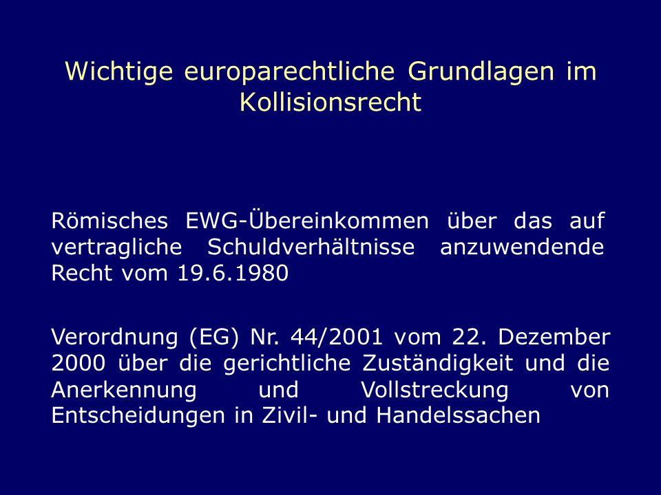 Wichtige europarechtliche Grundlagen im Kollisionsrecht Römisches EWG-Übereinkommen über das auf vertragliche Schuldverhältnisse anzuwendende Recht vo