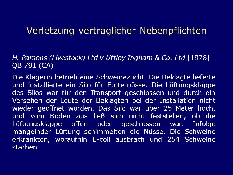 Verletzung vertraglicher Nebenpflichten H. Parsons (Livestock) Ltd v Uttley Ingham & Co. Ltd [1978] QB 791 (CA) Die Klägerin betrieb eine Schweinezuch