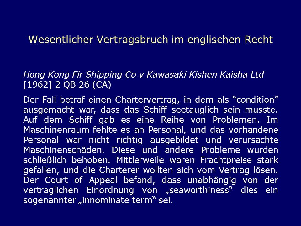 Wesentlicher Vertragsbruch im englischen Recht Hong Kong Fir Shipping Co v Kawasaki Kishen Kaisha Ltd [1962] 2 QB 26 (CA) Der Fall betraf einen Charte