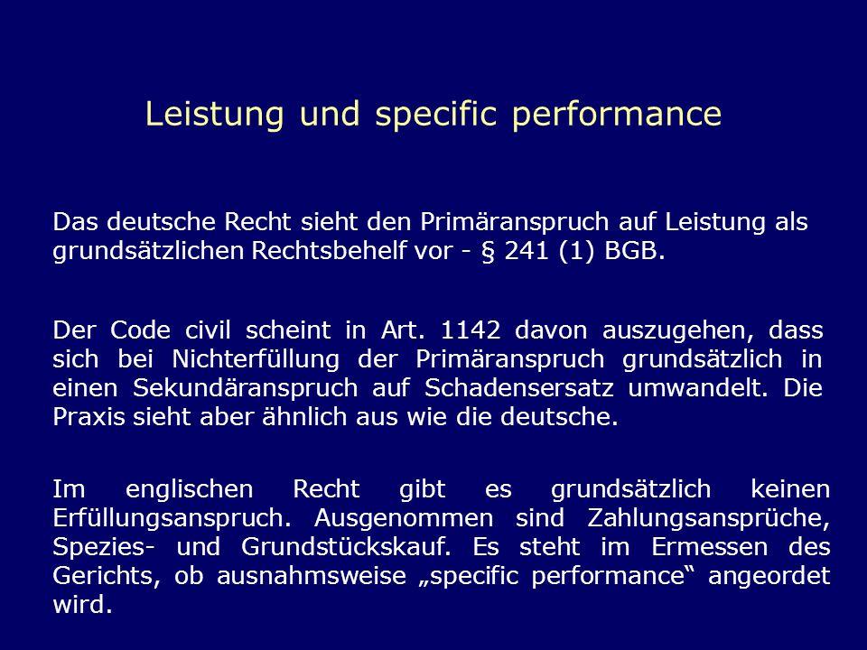 Leistung und specific performance Das deutsche Recht sieht den Primäranspruch auf Leistung als grundsätzlichen Rechtsbehelf vor - § 241 (1) BGB. Der C