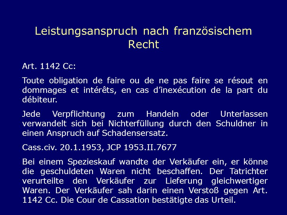 Leistungsanspruch nach französischem Recht Art. 1142 Cc: Toute obligation de faire ou de ne pas faire se résout en dommages et intérêts, en cas dinexé