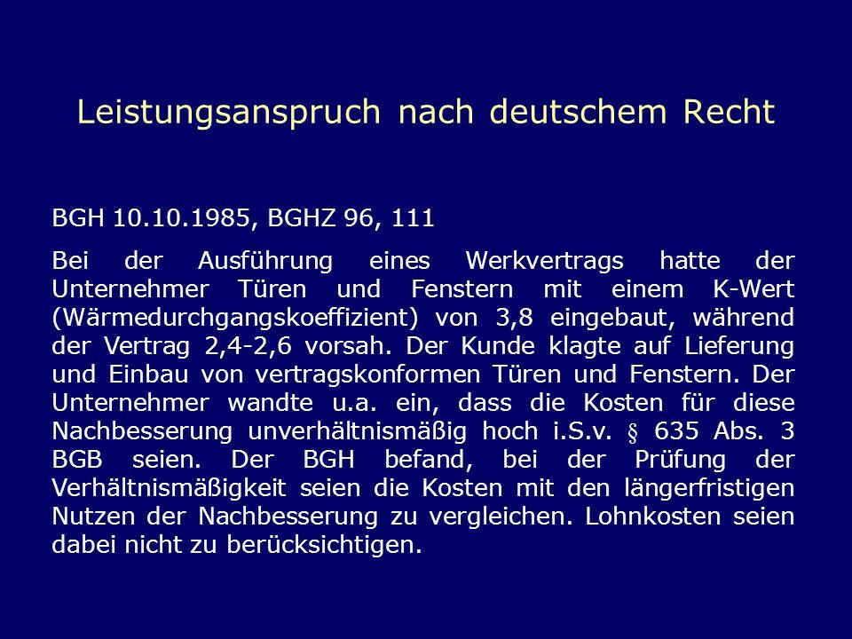 Leistungsanspruch nach deutschem Recht BGH 10.10.1985, BGHZ 96, 111 Bei der Ausführung eines Werkvertrags hatte der Unternehmer Türen und Fenstern mit
