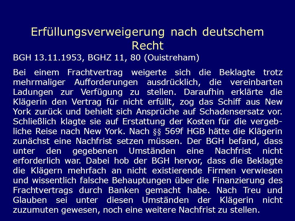 Erfüllungsverweigerung nach deutschem Recht BGH 13.11.1953, BGHZ 11, 80 (Ouistreham) Bei einem Frachtvertrag weigerte sich die Beklagte trotz mehrmali