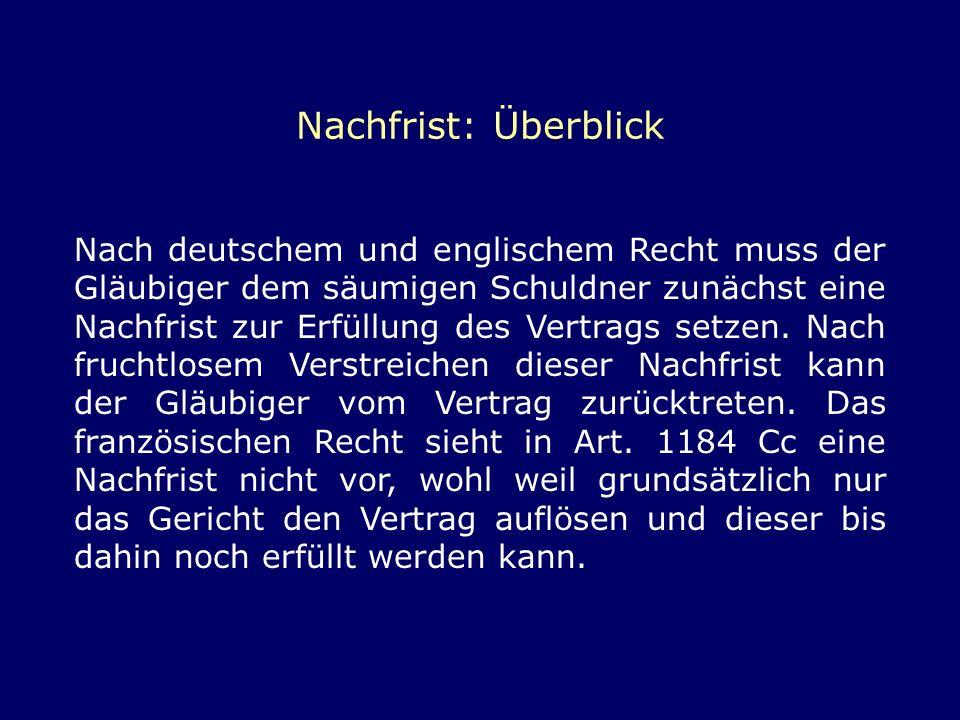 Nachfrist: Überblick Nach deutschem und englischem Recht muss der Gläubiger dem säumigen Schuldner zunächst eine Nachfrist zur Erfüllung des Vertrags