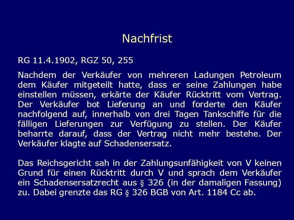 Nachfrist RG 11.4.1902, RGZ 50, 255 Nachdem der Verkäufer von mehreren Ladungen Petroleum dem Käufer mitgeteilt hatte, dass er seine Zahlungen habe ei