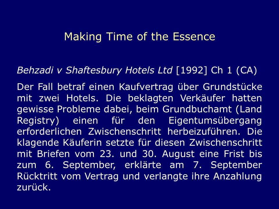 Making Time of the Essence Behzadi v Shaftesbury Hotels Ltd [1992] Ch 1 (CA) Der Fall betraf einen Kaufvertrag über Grundstücke mit zwei Hotels. Die b