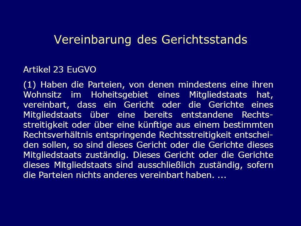 Vereinbarung des Gerichtsstands Artikel 23 EuGVO (1) Haben die Parteien, von denen mindestens eine ihren Wohnsitz im Hoheitsgebiet eines Mitgliedstaat