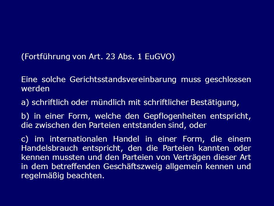 (Fortführung von Art. 23 Abs. 1 EuGVO) Eine solche Gerichtsstandsvereinbarung muss geschlossen werden a) schriftlich oder mündlich mit schriftlicher B