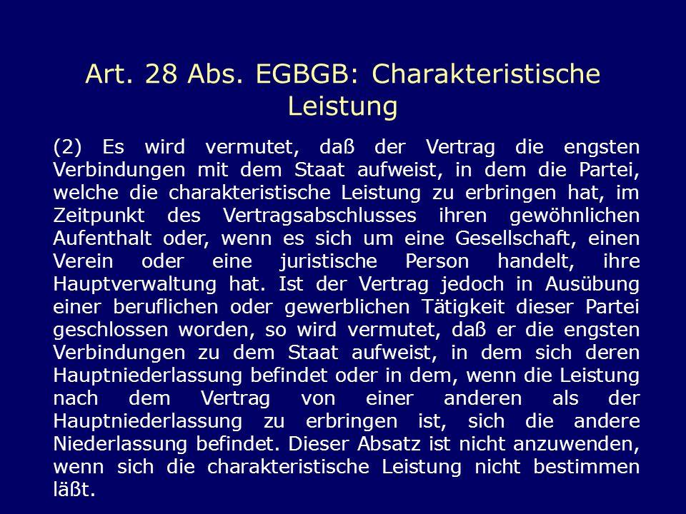 Art. 28 Abs. EGBGB: Charakteristische Leistung (2) Es wird vermutet, daß der Vertrag die engsten Verbindungen mit dem Staat aufweist, in dem die Parte