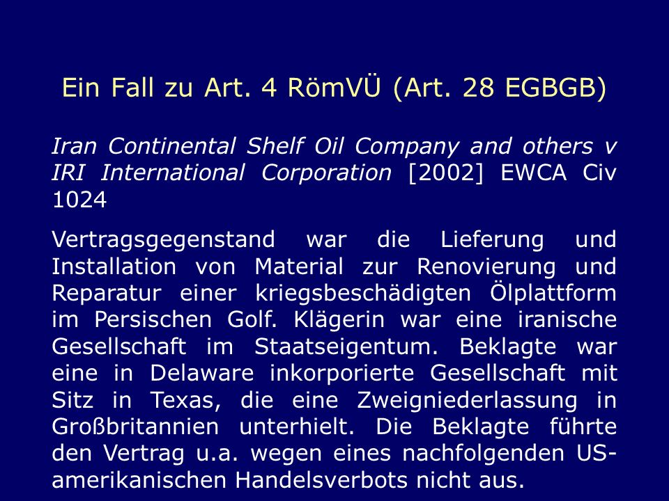 Ein Fall zu Art. 4 RömVÜ (Art. 28 EGBGB) Iran Continental Shelf Oil Company and others v IRI International Corporation [2002] EWCA Civ 1024 Vertragsge