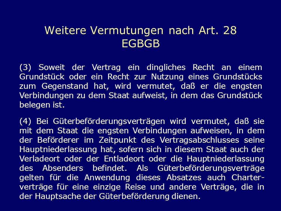 Weitere Vermutungen nach Art. 28 EGBGB (3) Soweit der Vertrag ein dingliches Recht an einem Grundstück oder ein Recht zur Nutzung eines Grundstücks zu