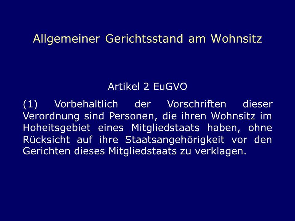 Allgemeiner Gerichtsstand am Wohnsitz Artikel 2 EuGVO (1) Vorbehaltlich der Vorschriften dieser Verordnung sind Personen, die ihren Wohnsitz im Hoheit