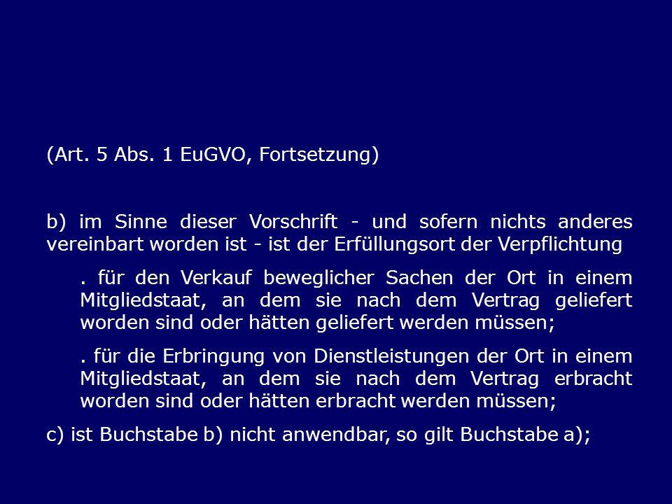 (Art. 5 Abs. 1 EuGVO, Fortsetzung) b) im Sinne dieser Vorschrift - und sofern nichts anderes vereinbart worden ist - ist der Erfüllungsort der Verpfli