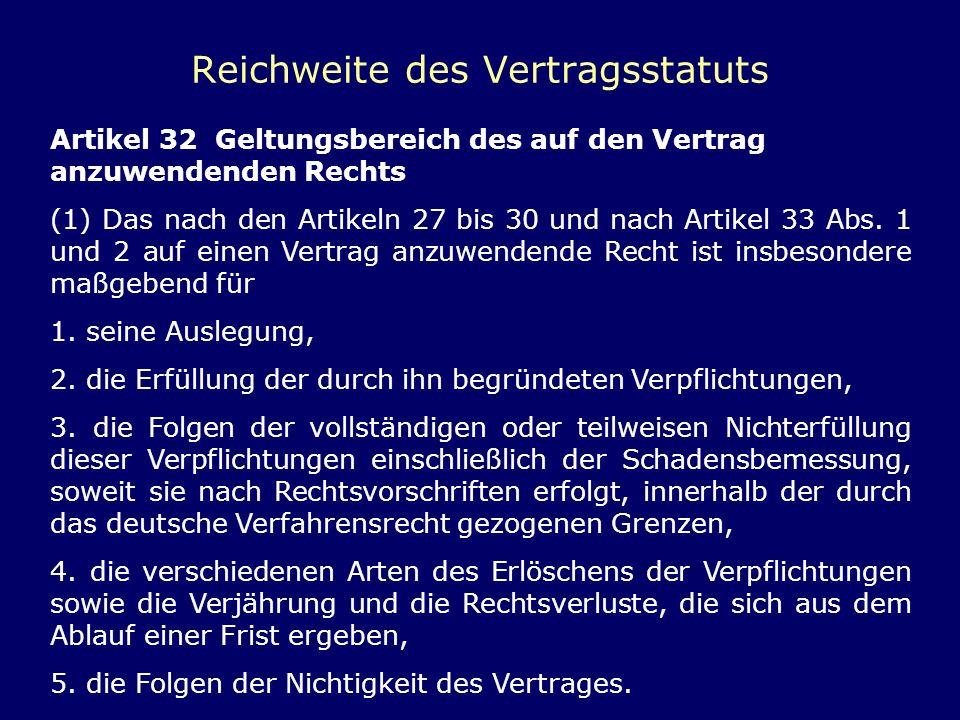 Reichweite des Vertragsstatuts Artikel 32 Geltungsbereich des auf den Vertrag anzuwendenden Rechts (1) Das nach den Artikeln 27 bis 30 und nach Artike