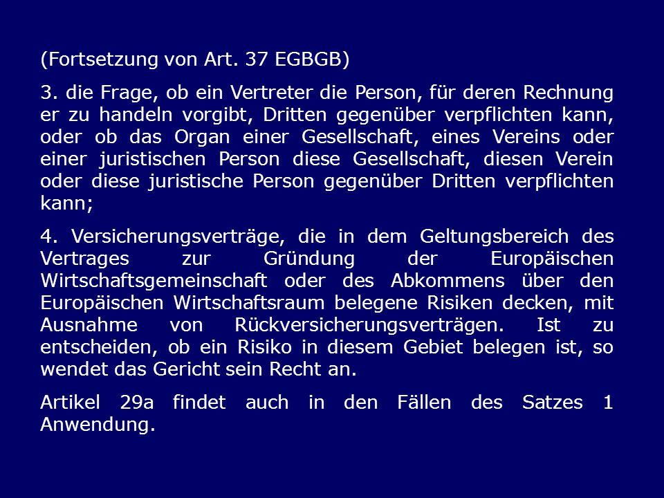 (Fortsetzung von Art. 37 EGBGB) 3. die Frage, ob ein Vertreter die Person, für deren Rechnung er zu handeln vorgibt, Dritten gegenüber verpflichten ka