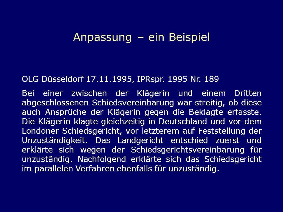 Anpassung – ein Beispiel OLG Düsseldorf 17.11.1995, IPRspr. 1995 Nr. 189 Bei einer zwischen der Klägerin und einem Dritten abgeschlossenen Schiedsvere