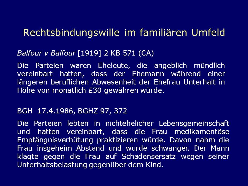 Rechtsbindungswille im familiären Umfeld Balfour v Balfour [1919] 2 KB 571 (CA) Die Parteien waren Eheleute, die angeblich mündlich vereinbart hatten,
