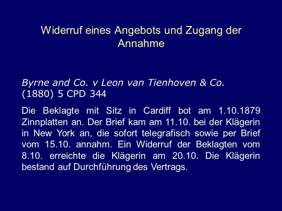 Widerruf eines Angebots und Zugang der Annahme Byrne and Co. v Leon van Tienhoven & Co. (1880) 5 CPD 34 4 Die Beklagte mit Sitz in Cardiff bot am 1.10