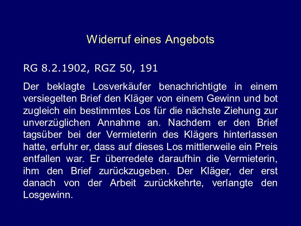 Widerruf eines Angebots RG 8.2.1902, RGZ 50, 191 Der beklagte Losverkäufer benachrichtigte in einem versiegelten Brief den Kläger von einem Gewinn und