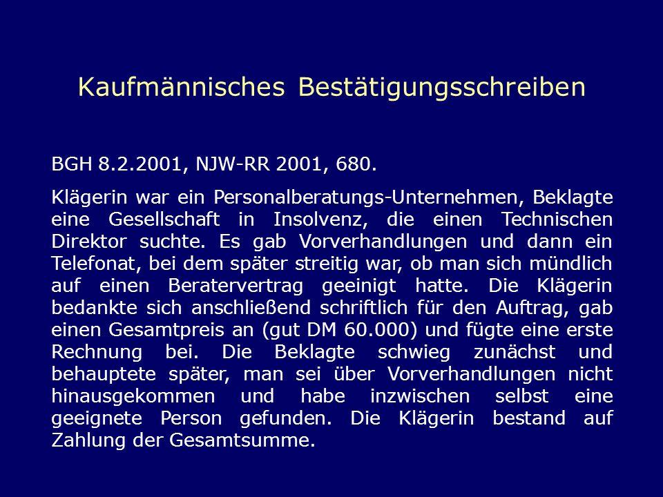 Kaufmännisches Bestätigungsschreiben BGH 8.2.2001, NJW-RR 2001, 680. Klägerin war ein Personalberatungs-Unternehmen, Beklagte eine Gesellschaft in Ins