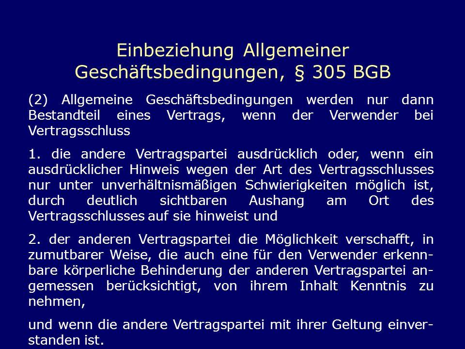 Einbeziehung Allgemeiner Geschäftsbedingungen, § 305 BGB (2) Allgemeine Geschäftsbedingungen werden nur dann Bestandteil eines Vertrags, wenn der Verw