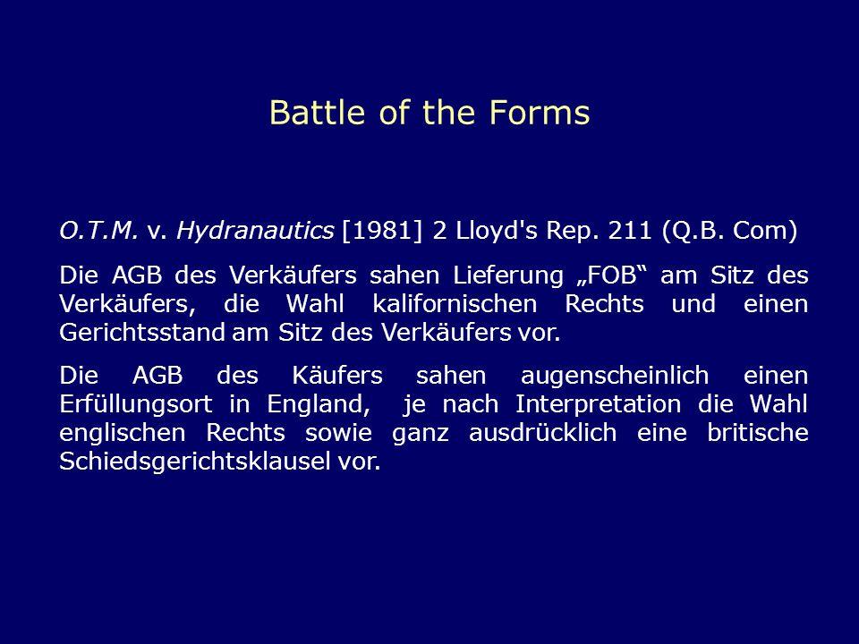 Battle of the Forms O.T.M. v. Hydranautics [1981] 2 Lloyd's Rep. 211 (Q.B. Com) Die AGB des Verkäufers sahen Lieferung FOB am Sitz des Verkäufers, die