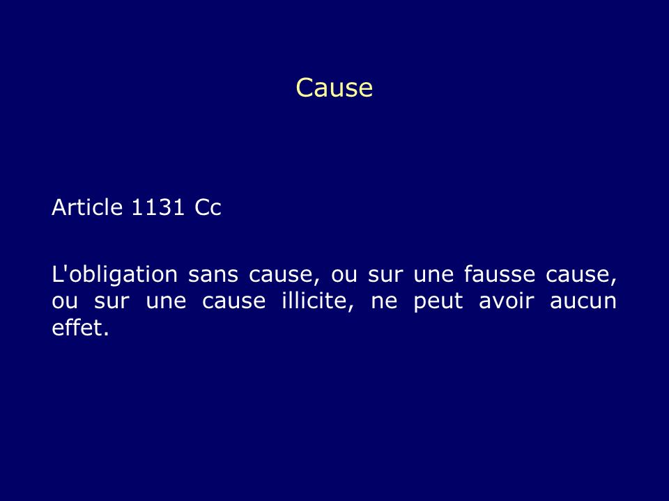 Cause Article 1131 Cc L'obligation sans cause, ou sur une fausse cause, ou sur une cause illicite, ne peut avoir aucun effet.