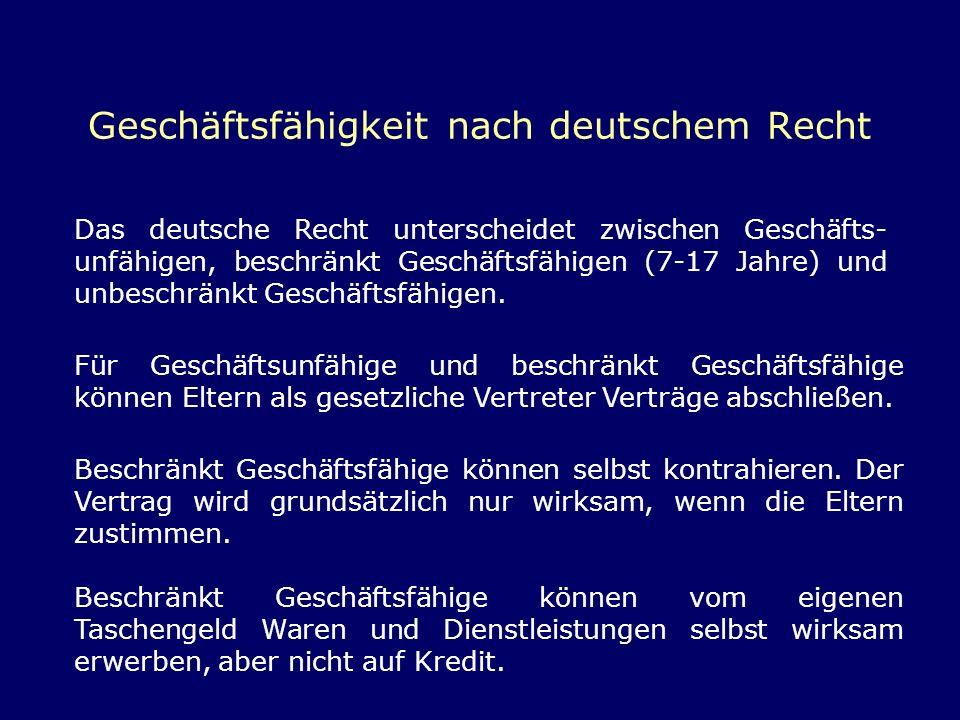 Geschäftsfähigkeit nach deutschem Recht Das deutsche Recht unterscheidet zwischen Geschäfts- unfähigen, beschränkt Geschäftsfähigen (7-17 Jahre) und u