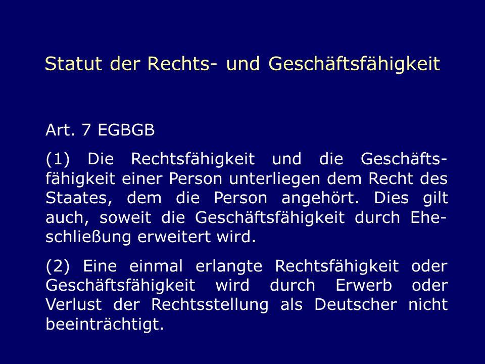 Statut der Rechts- und Geschäftsfähigkeit Art. 7 EGBGB (1) Die Rechtsfähigkeit und die Geschäfts- fähigkeit einer Person unterliegen dem Recht des Sta