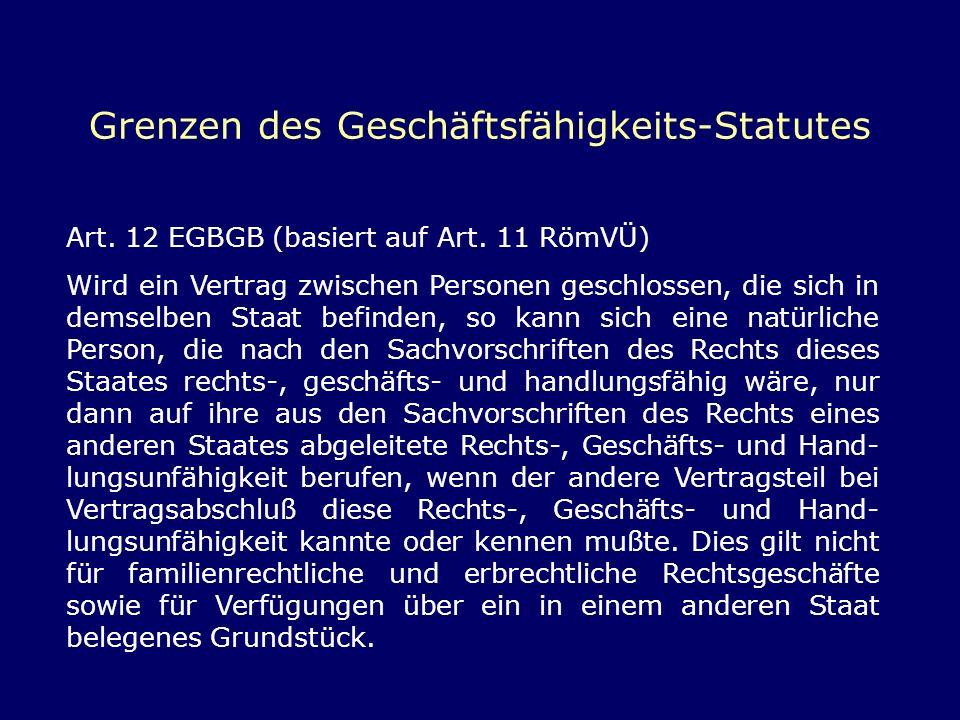 Grenzen des Geschäftsfähigkeits-Statutes Art. 12 EGBGB (basiert auf Art. 11 RömVÜ) Wird ein Vertrag zwischen Personen geschlossen, die sich in demselb