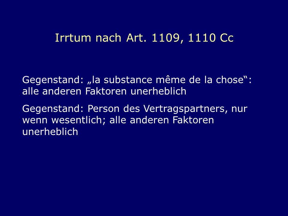 Irrtum nach Art. 1109, 1110 Cc Gegenstand: la substance même de la chose: alle anderen Faktoren unerheblich Gegenstand: Person des Vertragspartners, n