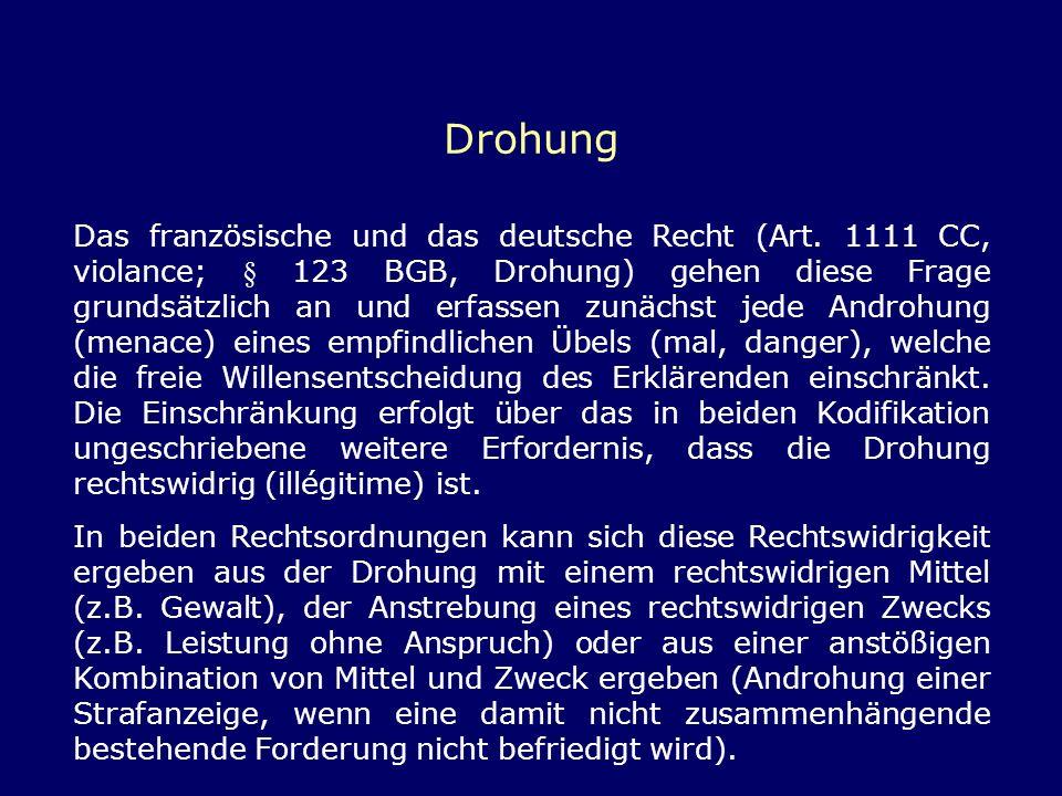 Drohung Das französische und das deutsche Recht (Art. 1111 CC, violance; § 123 BGB, Drohung) gehen diese Frage grundsätzlich an und erfassen zunächst