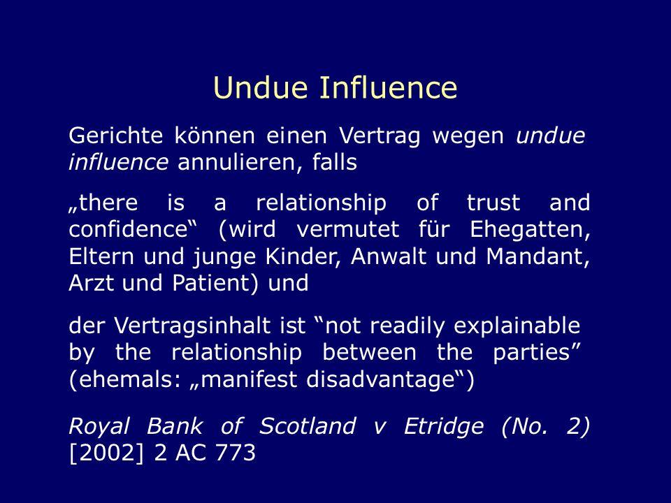 Undue Influence Gerichte können einen Vertrag wegen undue influence annulieren, falls there is a relationship of trust and confidence (wird vermutet f
