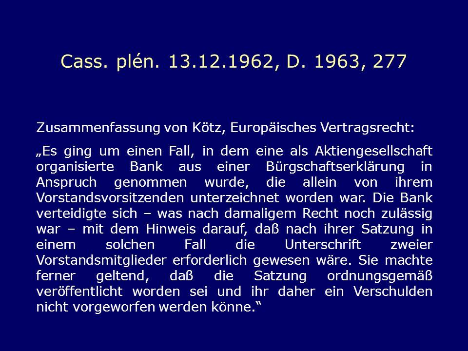 Cass. plén. 13.12.1962, D. 1963, 277 Zusammenfassung von Kötz, Europäisches Vertragsrecht: Es ging um einen Fall, in dem eine als Aktiengesellschaft o