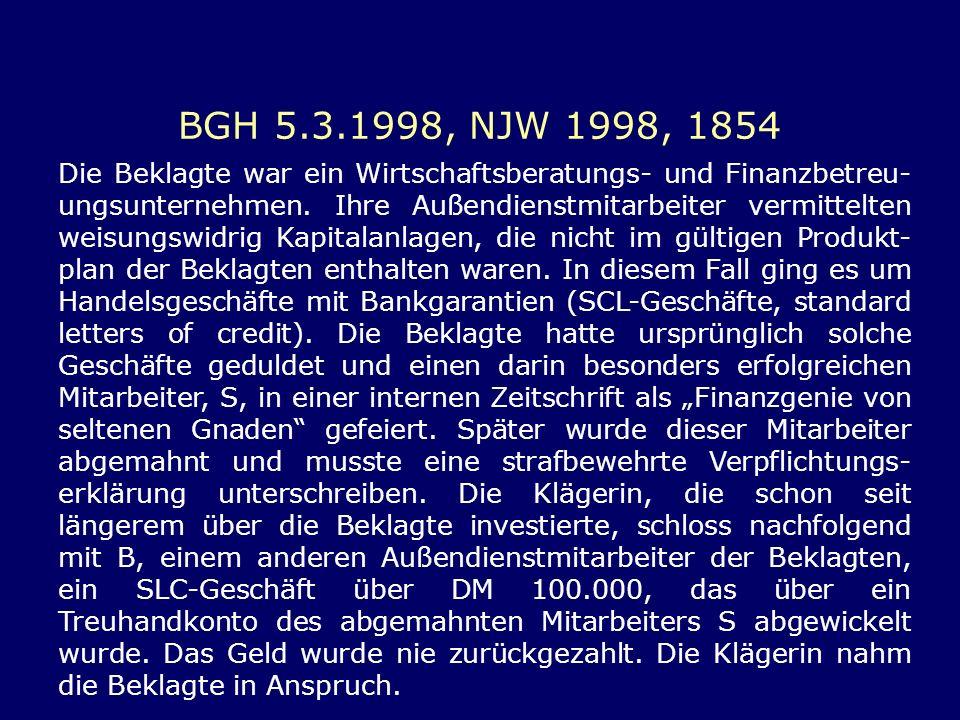 BGH 5.3.1998, NJW 1998, 1854 Die Beklagte war ein Wirtschaftsberatungs- und Finanzbetreu- ungsunternehmen. Ihre Außendienstmitarbeiter vermittelten we