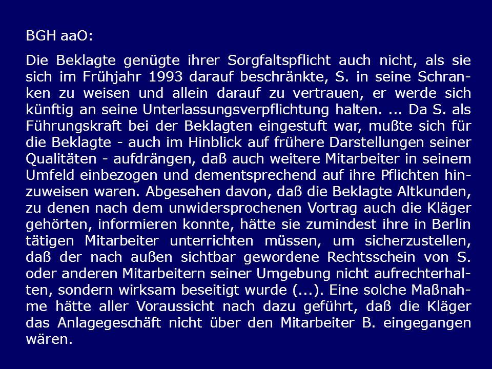 BGH aaO: Die Beklagte genügte ihrer Sorgfaltspflicht auch nicht, als sie sich im Frühjahr 1993 darauf beschränkte, S. in seine Schran- ken zu weisen u